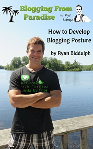 Ryan Biddulph on How to develop blogging posture